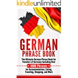 German Phrase Book: The Ultimate German Phrase Book for Travelers of Germany, Including Over 1000 Phrases for Accommodations,
