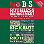 No B.S. Ruthless Management of People and Profits: No Holds Barred, Kick Butt, Take-No-Prisoners Guide to Really Getting...