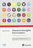 Character Strengths Interventions: A Field Guide for Practitioners