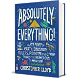 Absolutely Everything! A History of Earth, Dinosau: A History of Earth, Dinosaurs, Rulers, Robots and Other Things Too Numero