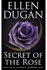 Secret Of The Rose (Legacy of Magick Series Book 2) Kindle Edition