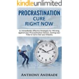 PROCRASTINATION CURE RIGHT NOW: 11 Immediately Effective Strategies for Winning against your Procrastination Demon, Saving yo