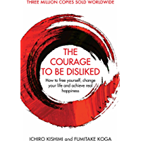 The Courage To Be Disliked: How to free yourself, change you…