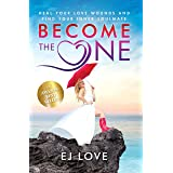 Become The One: Heal Your Love Wounds and Find Your Inner Soulmate
