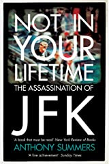 Not In Your Lifetime: The Assassination of JFK Kindle Edition