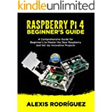 RASPBERRY Pi 4 BEGINNER'S GUIDE: A Comprehensive Guide for Beginner's to Master the New Raspberry and Set Up Innovative Proje