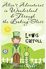 Lewis Carroll - Alice's Adventures in Wonderland & Through the Looking-Glass (Illustrated) Kindle Edition