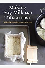 Making Soy Milk and Tofu at Home: The Asian Tofu Guide to Block Tofu, Silken Tofu, Pressed Tofu, Yuba, and More [A Cookbook] Kindle Edition