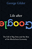 Life After Google: The Fall of Big Data and the Rise of the Blockchain Economy (English Edition)