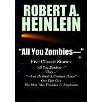 """""""All You Zombies—"""": Five Classic Stories by Robert A. Heinle…"""
