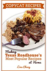 Copycat Recipes: Making Texas Roadhouse Most Popular Recipes at Home (Famous Restaurant Copycat Cookbooks) Kindle Edition