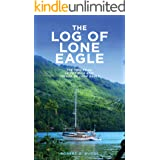 The Log of Lone Eagle: The Two Year, 14,000 Mile Epic Voyage of Lone Eagle