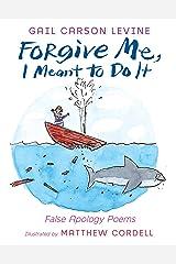 Forgive Me, I Meant to Do It: False Apology Poems Kindle Edition