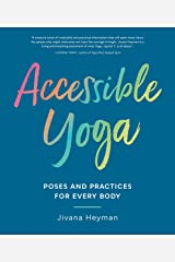 Accessible Yoga: Poses and Practices for Every Body Kindle Edition