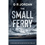 The Small Ferry: A Highlands and Islands Detective Thriller (Highlands & Islands Detective Book 4)