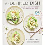 Defined Dish Wholesome Weeknights: Whole30 Endorsed, 100 Real Food Recipes That Work for Everyday Life: Whole30 Endorsed, Hea