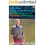 Tinnitus, From Tyrant to Friend: How to Let Go of Ringing in your Ears