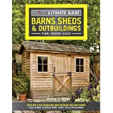 Ultimate Guide: Barns, Sheds & Outbuildings, Updated: Step-By-Step Building and Design Instructions Plus Plans to Build More