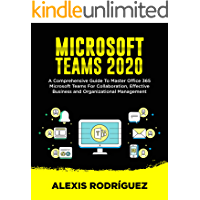 MICROSOFT TEAMS 2020: A Comprehensive Guide To Master Office…
