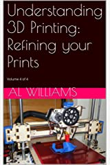 Understanding 3D Printing: Refining your Prints Kindle Edition
