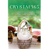 CRYSTAL365: Crystals for Everyday Life and Your Guide to Health, Wealth, and Balance