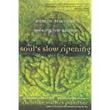 Soul's Slow Ripening: 12 Celtic Practices for Seeking the Sacred