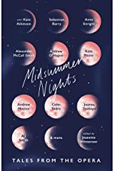 Midsummer Nights: Tales from the Opera:: with Kate Atkinson, Sebastian Barry, Ali Smith & more Kindle Edition