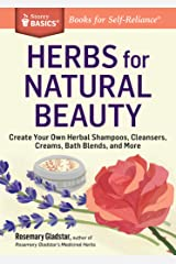 Herbs for Natural Beauty: Create Your Own Herbal Shampoos, Cleansers, Creams, Bath Blends, and More. A Storey BASICS® Title Paperback
