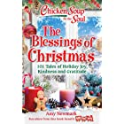 Chicken Soup for the Soul: The Blessings of Christmas: 101 Tales of Holiday Joy, Kindness and Gratitude