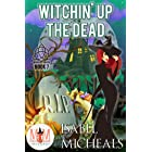 Witchin' Up the Dead: Magic and Mayhem Universe (Magick and Chaos Book 7)
