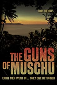 The Guns of Muschu: The Story of the One Australian Who Survived the Raid on the Island of Muschu in 1945