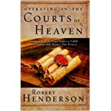 Operating In The Courts Of Heaven: Granting God the Legal Right to Fulfill His Passion and Answer Our Prayers (English Editio