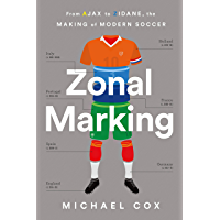 Zonal Marking: From Ajax to Zidane, the Making of Modern Soc…