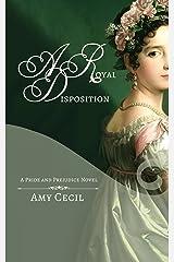 A Royal Disposition: A Pride and Prejudice Novel Kindle Edition