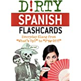 """Dirty Spanish Flash Cards: Everyday Slang From """"What's Up?"""" to """"F*%# Off!"""""""