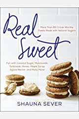 Real Sweet: More Than 80 Crave-Worthy Treats Made with Natural Sugars Kindle Edition