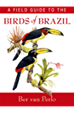 A Field Guide to the Birds of Brazil (English Edition)