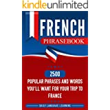French Phrasebook: 2500 Popular Phrases and Words You'll Want for Your Trip to France