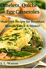 Omelets, Quiches & Egg Casseroles: Main Dish Recipes For Breakfast, Brunch, Lunch & Dinner! (Southern Cooking Recipes) Kindle Edition