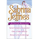 Sabrina Jeffries - The School for Heiresses Series: Never Seduce a Scoundrel, Only a Duke Will Do, Beware a Scot's Revenge an