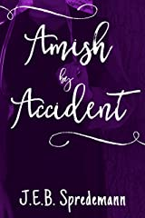 Amish by Accident (Amish by Accident Trilogy Book 1) Kindle Edition