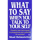What to Say When You Talk to Yourself Powerful New Techniques to Program me Your Potential for Success