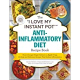 i Love My Instant Pot(r) Anti-Inflammatory Diet Recipe Boo: From Orange Ginger Salmon to Apple Crisp, 175 Easy and Delicious