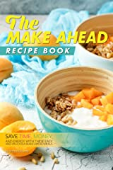 The Make Ahead Recipe Book: Save Time, Money, and Energy with these Easy and Delicious Make-Ahead Meals Kindle Edition