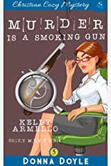 Murder Is A Smoking Gun: Christian Cozy Mystery (A Kelly Armello Mystery Book 5) Kindle Edition