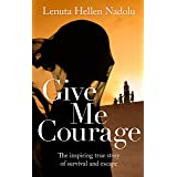 Give Me Courage: The inspiring true story of survival and escape