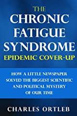 The Chronic Fatigue Syndrome Epidemic Cover-up: How a Little Newspaper Solved the Biggest Scientific and Political Mystery of Our Time Kindle Edition