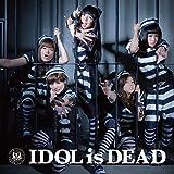 IDOL is DEAD  (ALBUM+DVD) (映画盤)