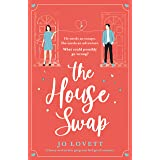 The House Swap: A funny and utterly gorgeous feel-good romance