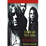 Come As You Are: The Story Of Nirvana